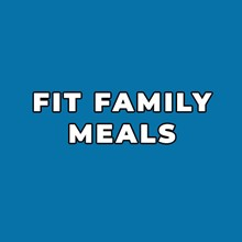 FIT FAMILY MEALS